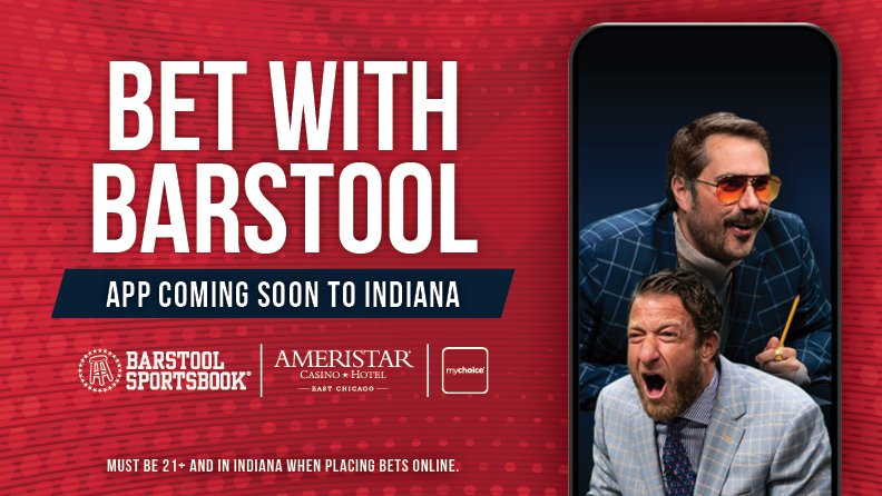 "smartphone with image of Dave Portnoy & Big Cat, text: ""Bet with Barstool / App Coming Soon to Indiana / Barstool Sportsbook logo, Ameristar East Chicago logo, mychoice logo / Must be 21+ and in Indiana, when placing bets online."""